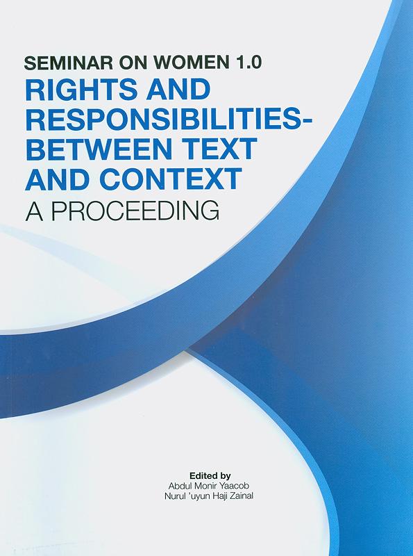Rights and responsibilities-between text and content :a proceeding /edited by Abdul Monir Yaacob, Nurul 'uyun Haji Zainal