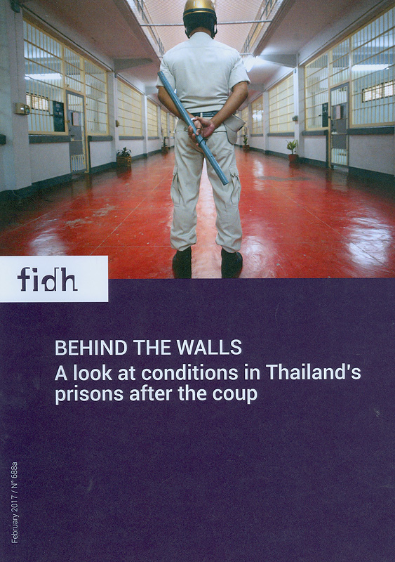 Behind the walls :a look at conditions in Thailand's prisons after the coup /FIDH