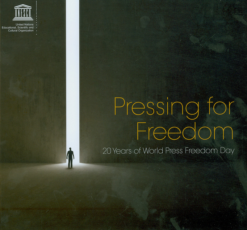 Pressing for freedom :20 years of world press freedom day /Editing provided by William Horsley