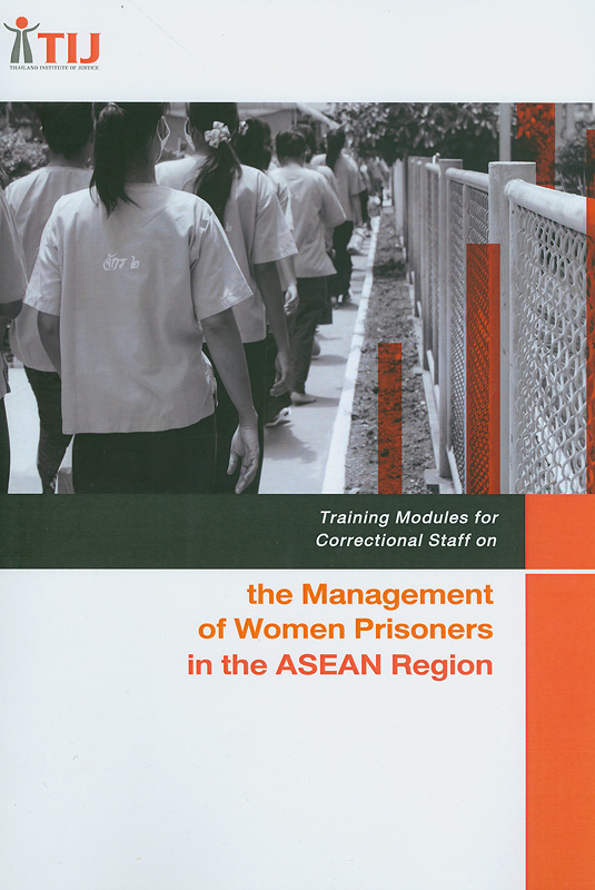 Training modules for correctional staff on the management of women prisoners in the ASEAN region /Thailand Institute of Justice