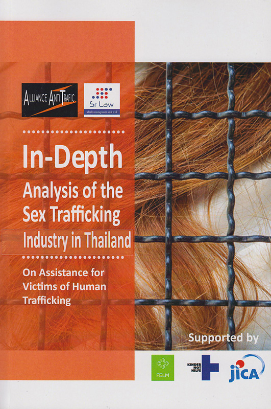 In-depth analysis of the sex trafficking industry in Thailand :on assistance for victims of human trafficking /Editorial Team Siriwan Vongkietpausan ... [et al.]