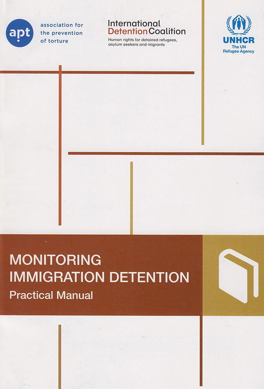 Monitoring immigration detention :practical manual /[prepared by Eve Lester ; revised by Edoard Delaplace and Tanya Norton]