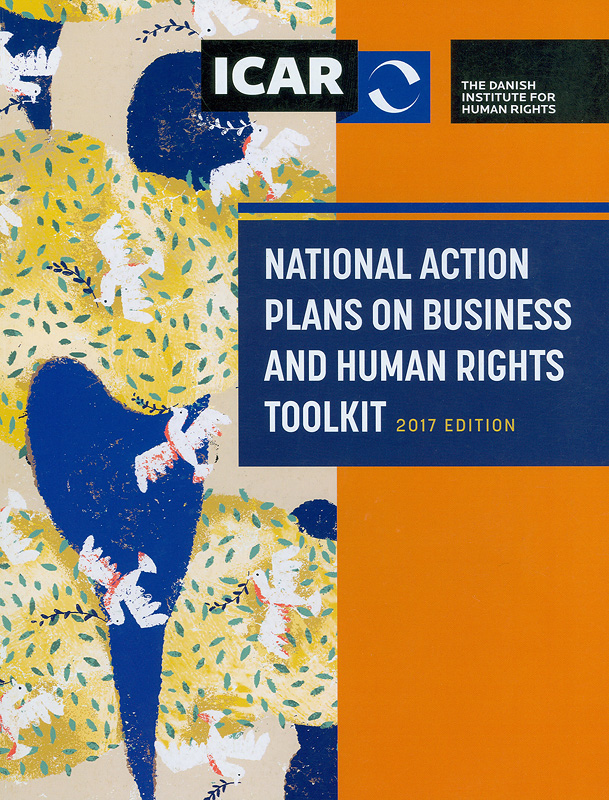 National action plans on business and human rights toolkit :2017 edition /Paloma Munoz Quick and Elin Wrzoncki