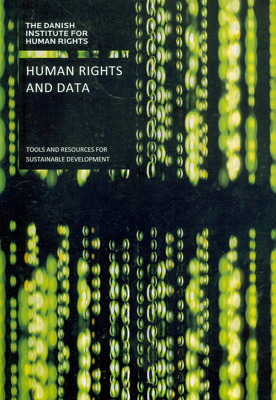 Human rights and data :tools and resources for sustainable development /Birgitte Feiring, Francesca Thornberry and Adrian Hassler