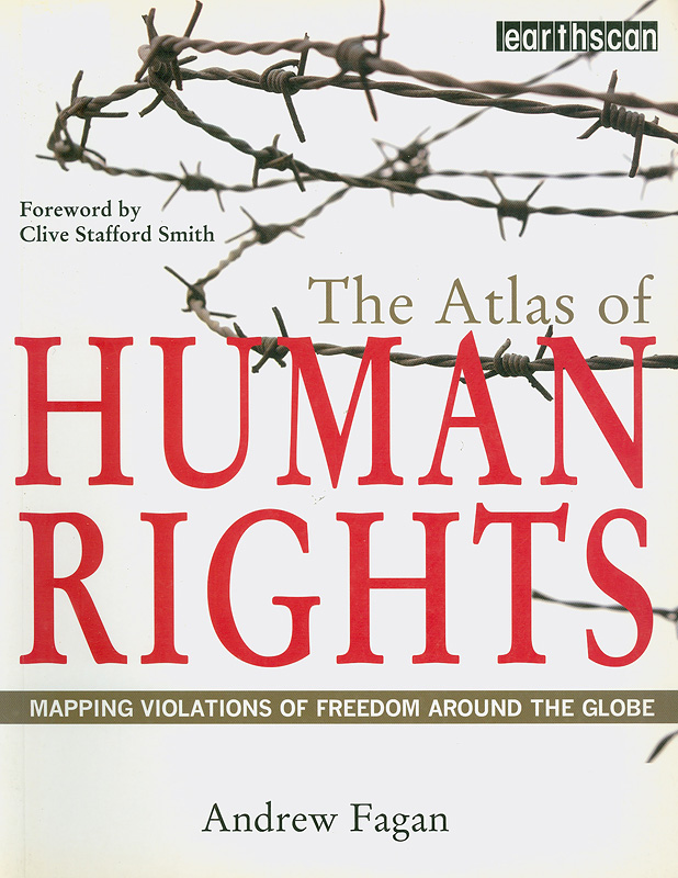 The atlas of human rights :mapping violations of freedom around the globe /Andrew Fagan