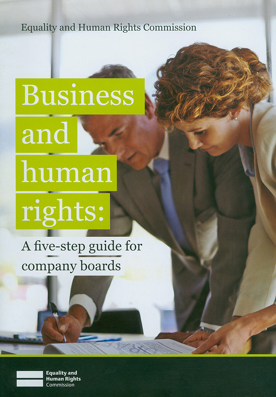 Business and human rights:a five-step guide for company boards/Equality and Human Rights Commission