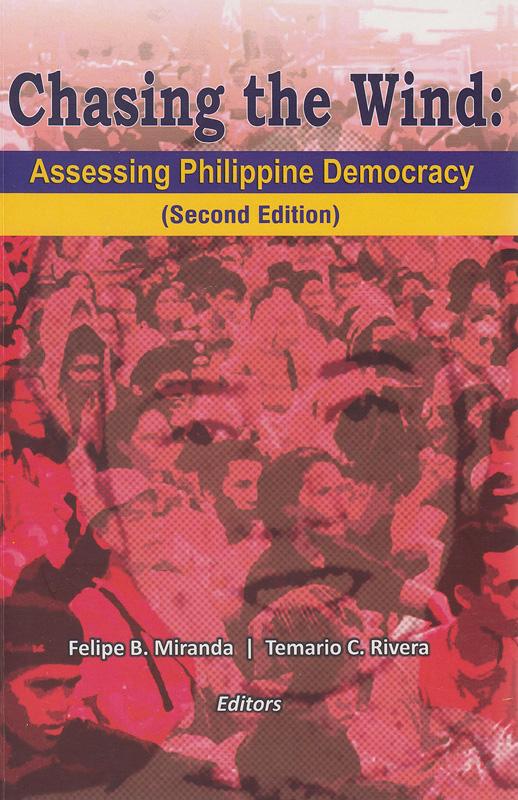 Chasing the wind :assessing Philippine democracy /Felipe B. Miranda, Temario C. Rivera, editors.