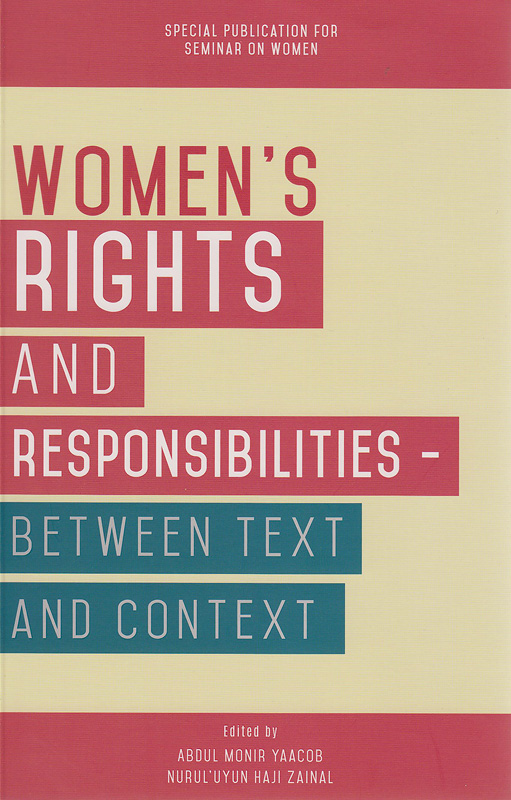 Women's rights and responsibilities :etween text and context /edited by Abdul Monir Yaacob, Nurul'Uyun Haji Zainal