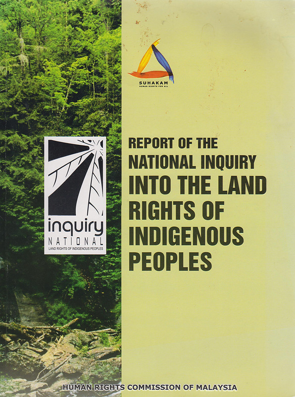 Report of the national inquiry into the land rights of indigenous peoples / Human Rights Commission of Malaysia (SUHAKAM)