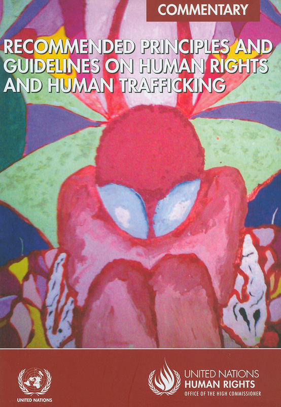 Recommended principles and guidelines on human rights and human trafficking :commentary /Office of the United Nations High Commissioner for Human Rights