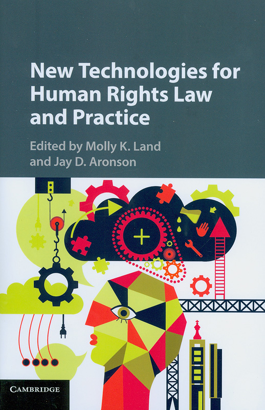 New technologies for human rights law and practice /edited by Molly K. Land, Jay D. Aronson