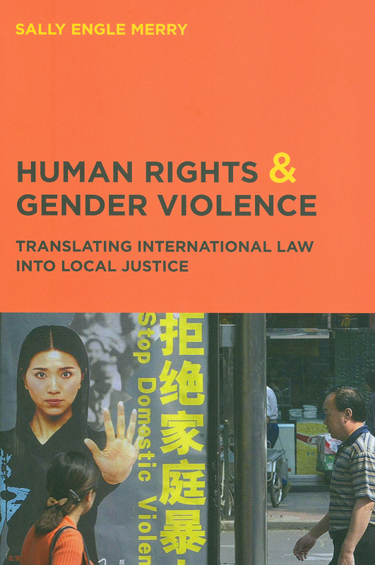 Human rights and gender violence :translating international law into local justice /Sally Engle Merry||Chicago series in law and society