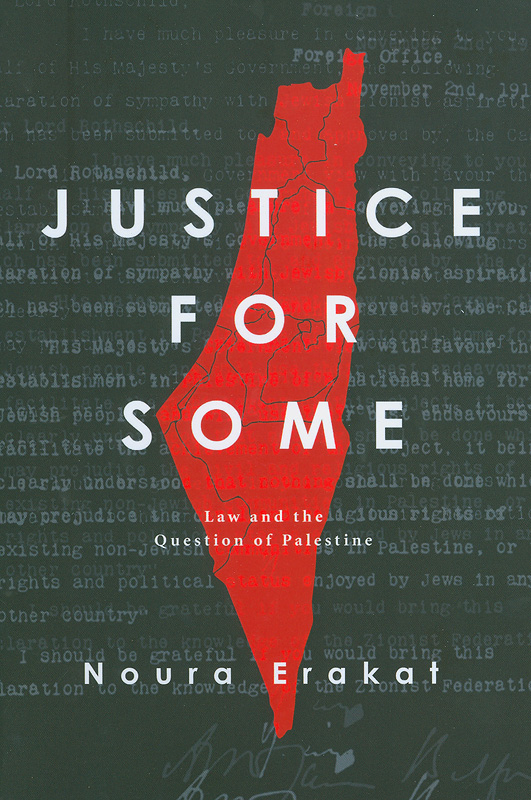Justice for some :law and the question of Palestine /Noura Erakat