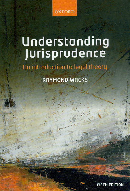 Understanding jurisprudence :an introduction to legal theory /Raymond Wacks