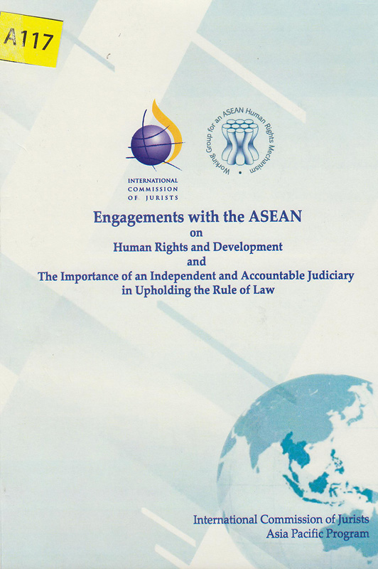 Engagements with the ASEAN on human rights and development and the importance of an independent and accountable judiciary in upholding the rule of law /International Commission of Jurists Asia Pacific Program