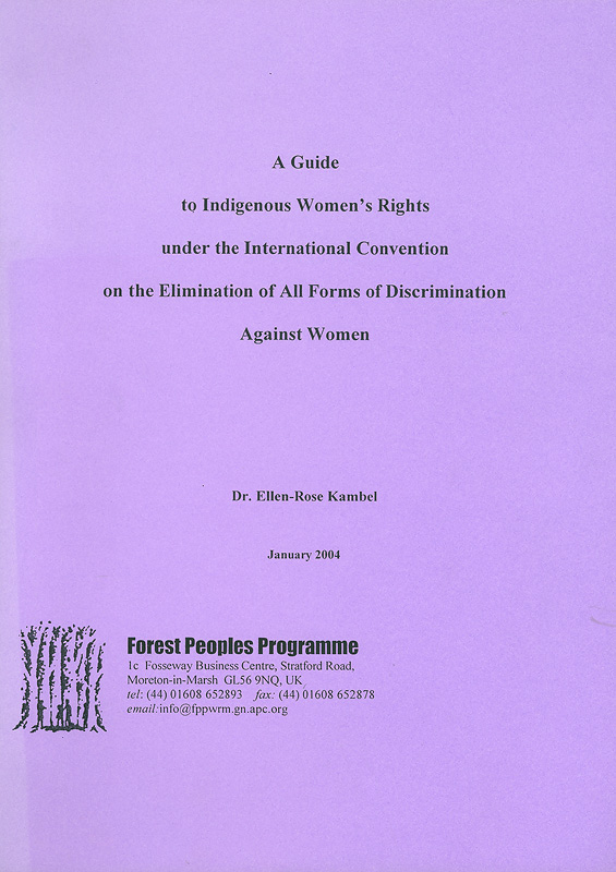 Guide to Indigenous Women's Rights under the International Convention on the Elimination of All Forms of Discrimination Against Women /Ellen-Rose Kambel