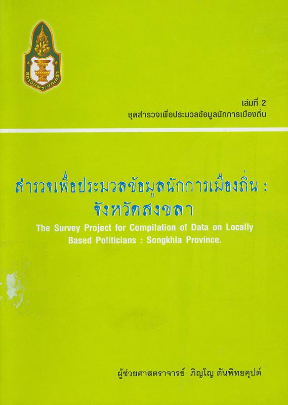 รายงานการวิจัยโครงการ สำรวจเพื่อประมวลข้อมูลนักการเมืองถิ่น :จังหวัดสงขลา /ภิญโญ ตันพิทยคุปท์||สำรวจเพื่อประมวลข้อมูลนักการเมืองถิ่น : จังหวัดสงขลา|The survey project for compilation of data on locally based politicians : Songkhla province||ชุดสำรวจเพื่อประมวลข้อมูลนักการเมืองถิ่น ;เล่มที่ 2