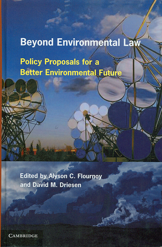 Beyond environmental law :policy proposals for a better environmental future /edited by Alyson C. Flournoy, David M. Driesen