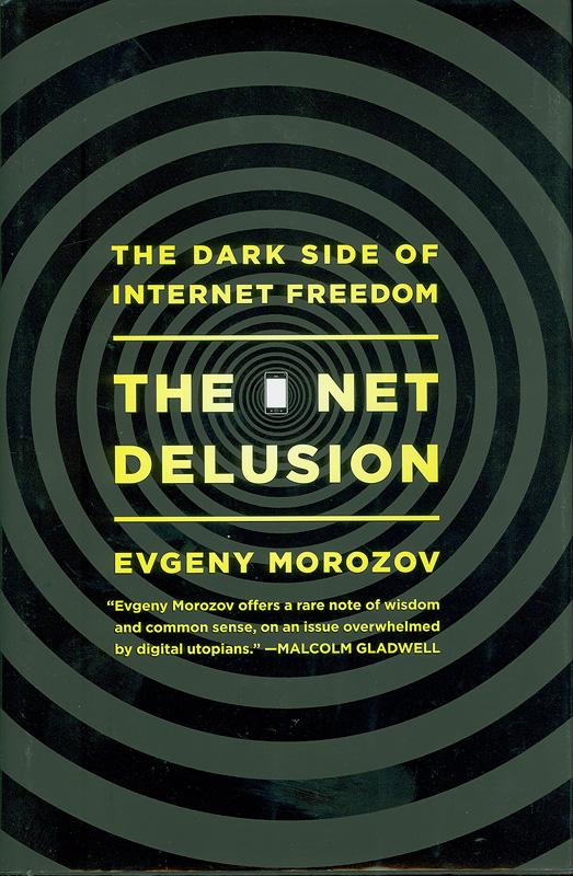net delusion :the dark side of internet freedom /Evgeny Morozov