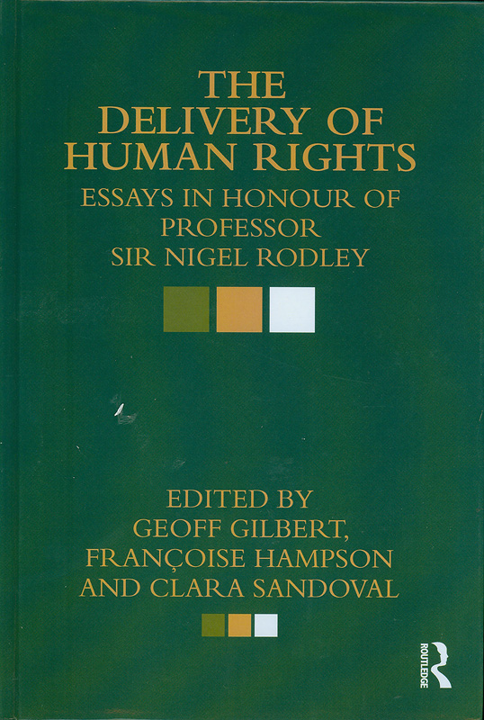 delivery of human rights :essays in honour of Professor Sir Nigel Rodley /edited by Geoff Gilbert, Francoise Hampson and Clara Sandoval