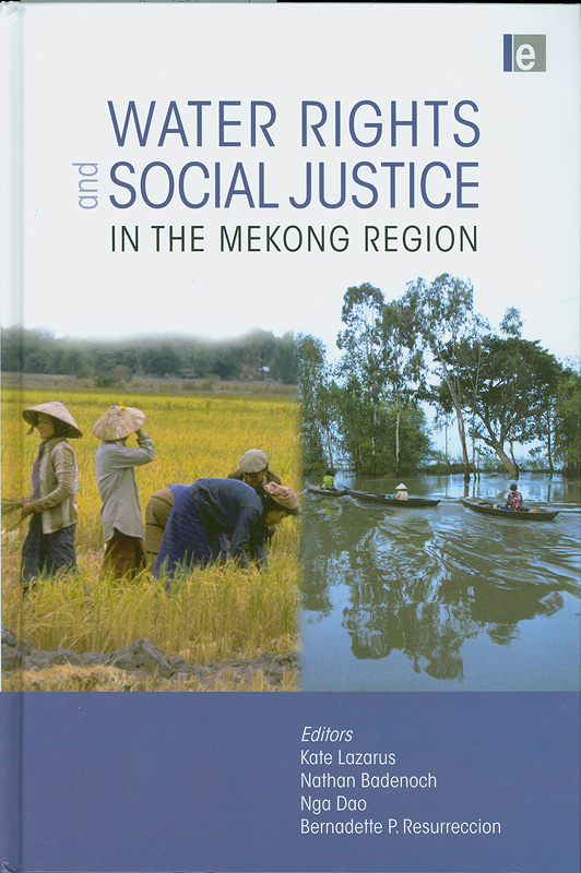 Water rights and social justice in the Mekong region /edited by Kate Lazarus ... [et al.].
