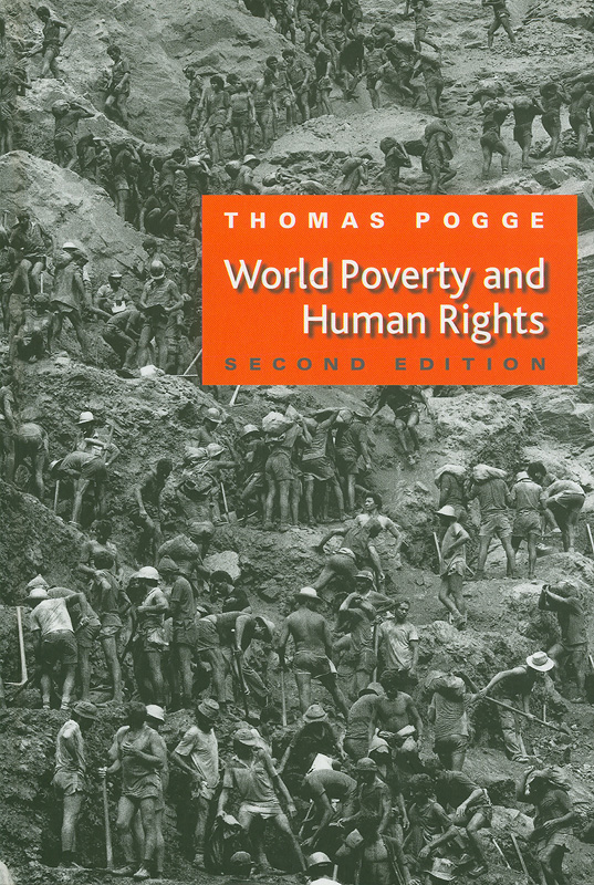 World poverty and human rights :cosmopolitan responsibilities and reforms /Thomas W. Pogge
