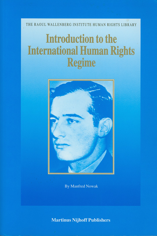 Einfuhrung in das internationale Menschenrechtssystem. English.||Introduction to the international human rights regime /by Manfred Nowak||The Raoul Wallenberg Institute human rights library ;v. 14.