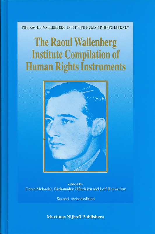 Raoul Wallenberg Institute compilation of human rights instruments /edited by Goran Melander, Gudmundur Alfredsson, Lief Holmstrom.||The Raoul Wallenberg Institute human rights library ;v.15