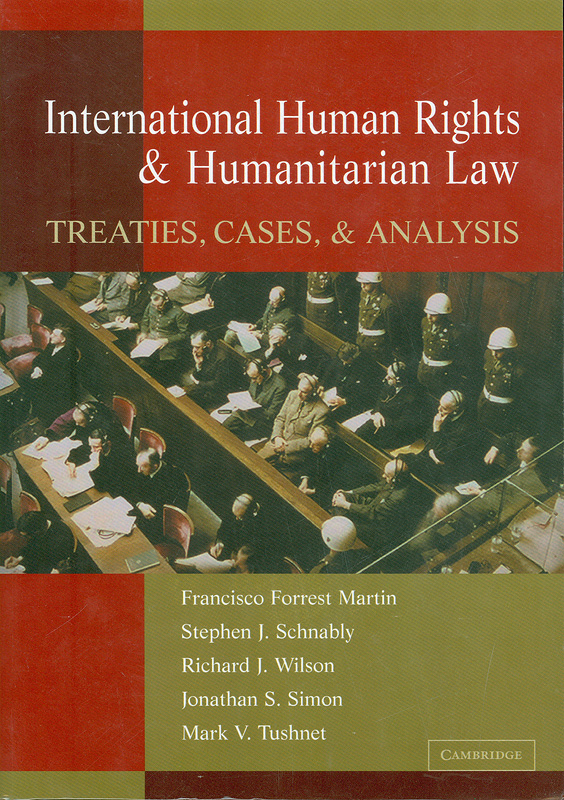 International human rights and humanitarian law :treaties, cases and analysis /Francisco Forrest Martin... [et al.]