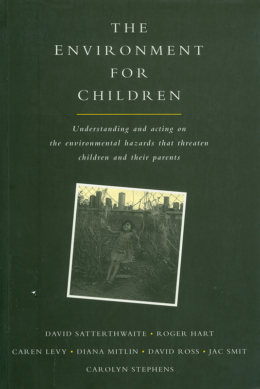 environment for children :understanding and acting on the environmental hazards that threaten children and their parents /David Satterthwaite...[et al.]