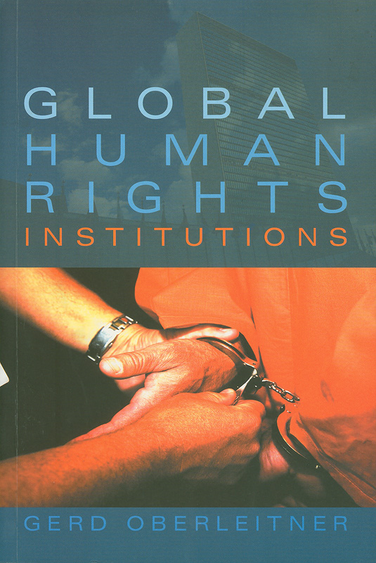 Global human rights institutions :between remedy and ritual /Gerd Oberleitnser ; with a foreword by Conor Gearty