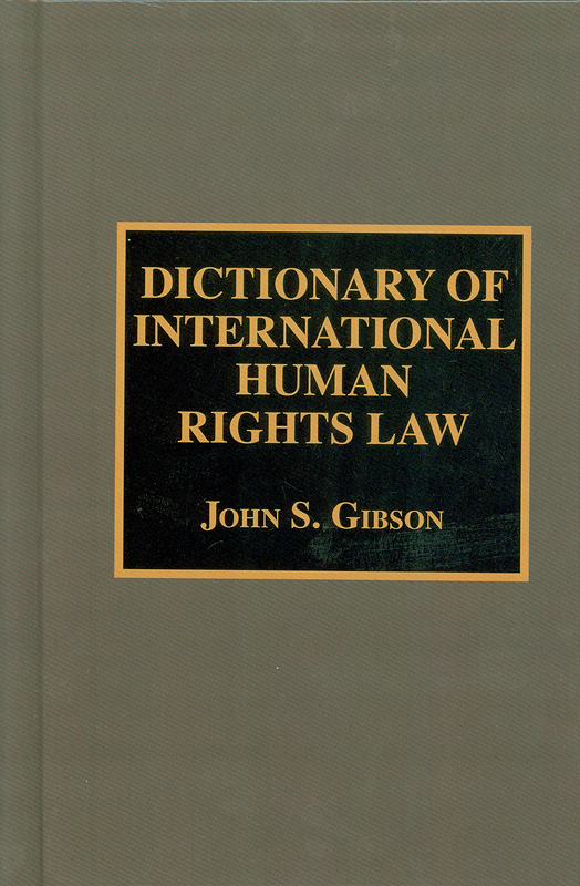 Dictionary of international human rights law /John S.Gibson