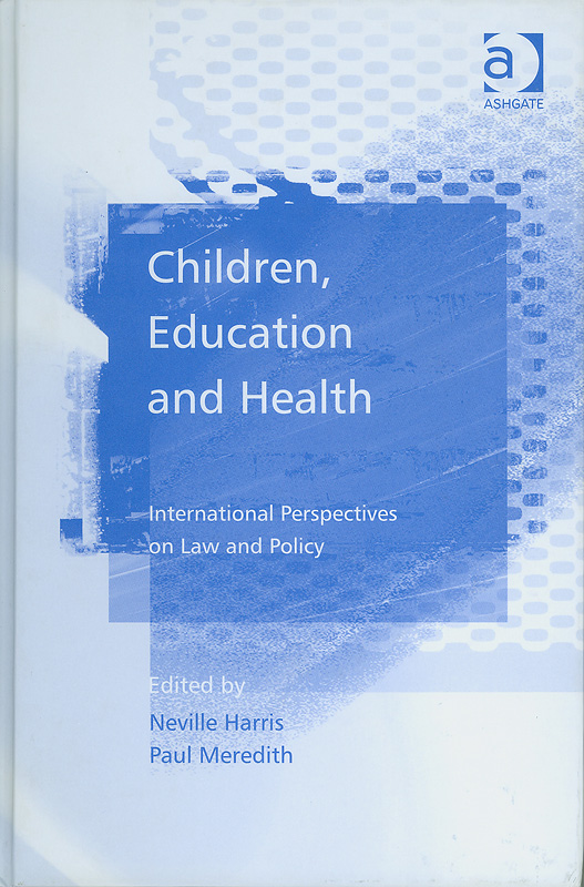 Children, education, and health :international perspectives on law and policy /edited by Neville Harris, Paul Meredith