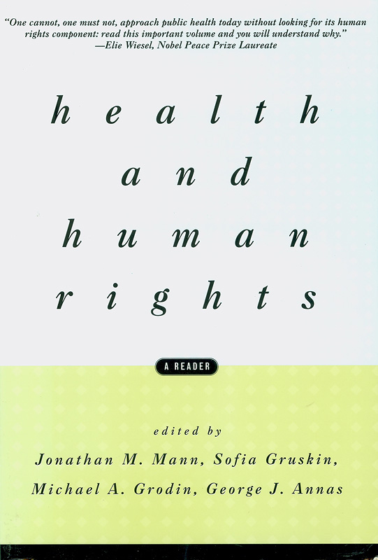 Health and human rights :a reader /edited by Jonathan M. Mann ... [et al.]