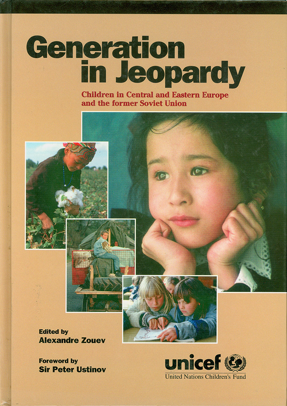 Generation in jeopardy :children in Central and Eastern Europe and the former Soviet Union /United Nations Children's Fund (UNICEF) ; edited by Alexandre Zouev