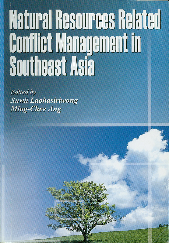 Natural resources related conflict management in Southeast Asia /edited by Suwit Laohasiriwong, Ming-Chee Ang