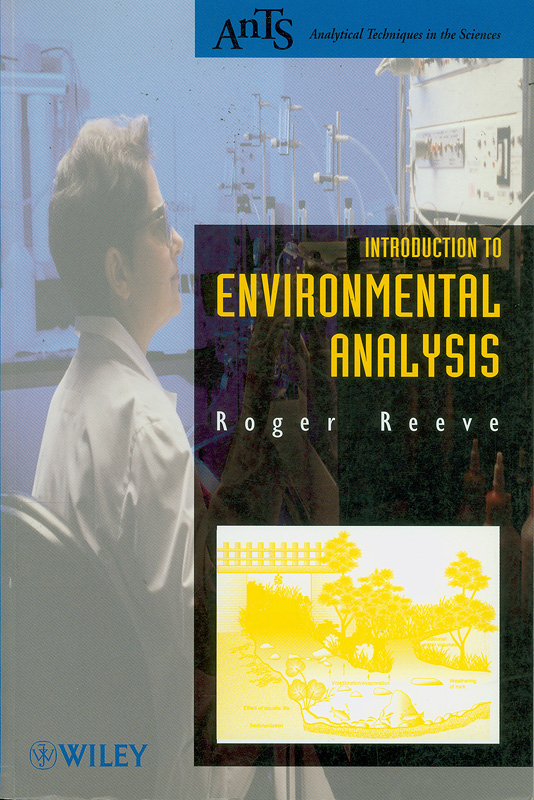 Introduction to environmental analysis /Roger N. Reeve||Analytical techniques in the sciences