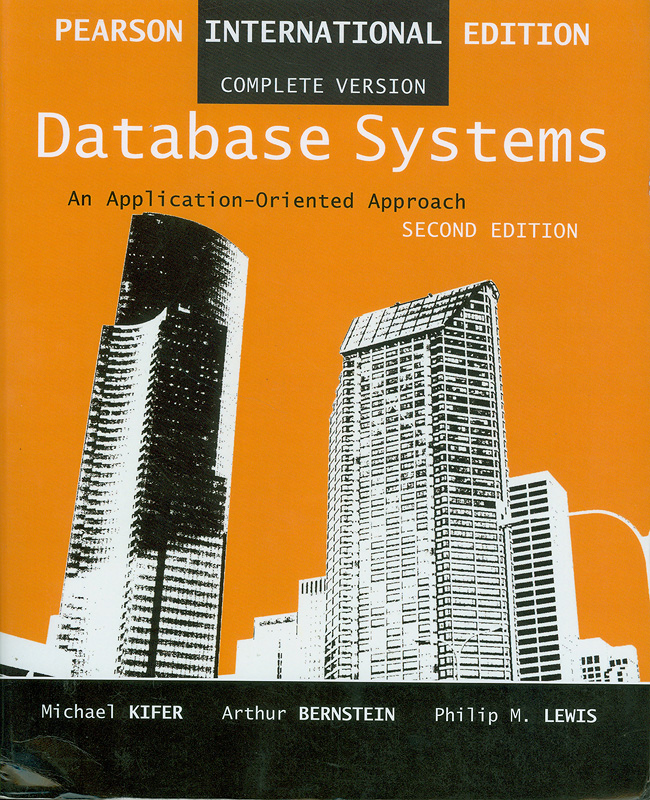 Database systems :an application-oriented approach /Michael Kifer, Arthur Bernstein, Philip M. Lewis