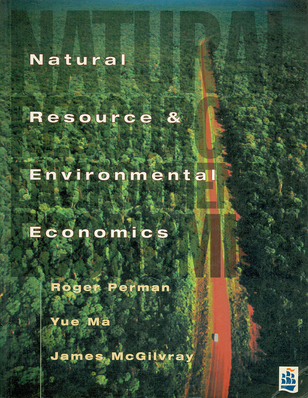 Natural resource and environmental economics /Roger Perman, Yue Ma, James McGilvray