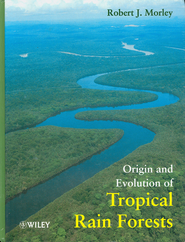 Origin and evolution of tropical rain forests /Robert J. Morley