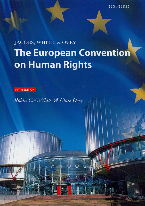 Jacobs, White and Ovey :the European Convention on Human Rights /Robin C.A. White and Clare Ovey||Jacobs, White & Ovey, the European Convention on Human Rights|European Convention on Human Rights