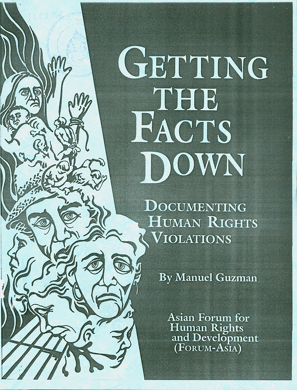 Getting the facts down :documenting human rights violations /Manuel Guzman; Asian Forum for Human Rights and Development