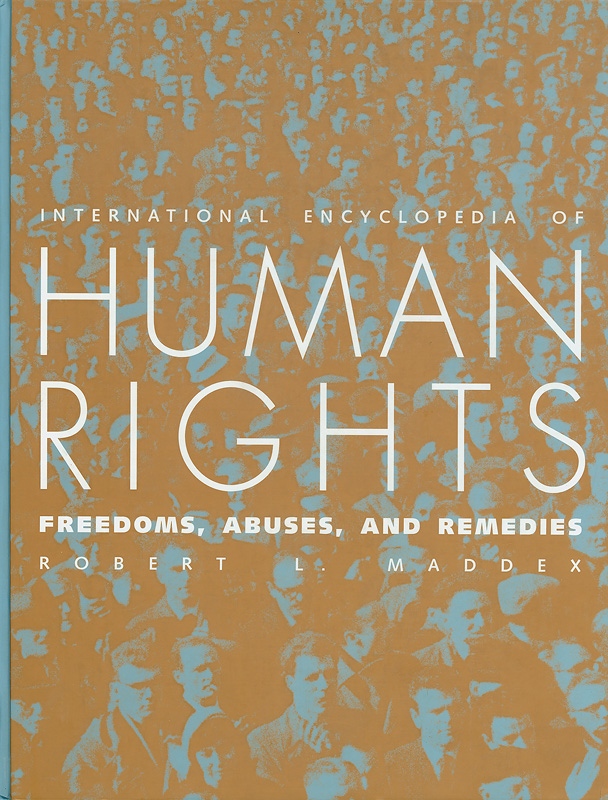 International encyclopedia of human rights :freedoms, abuses, and remedies /Robert L. Maddex||Human rights