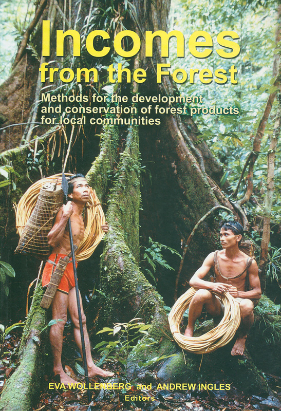 Incomes from the forest :methods for the development and conservation of forest products for local communities /editors, Eva Wollenberg, Andrew Ingles