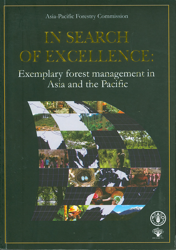 In search of excellence :exemplary forest management in Asia and the Pacific /edited by Patrick B. Durst ... [et al.]||RAP publication ;2005/02