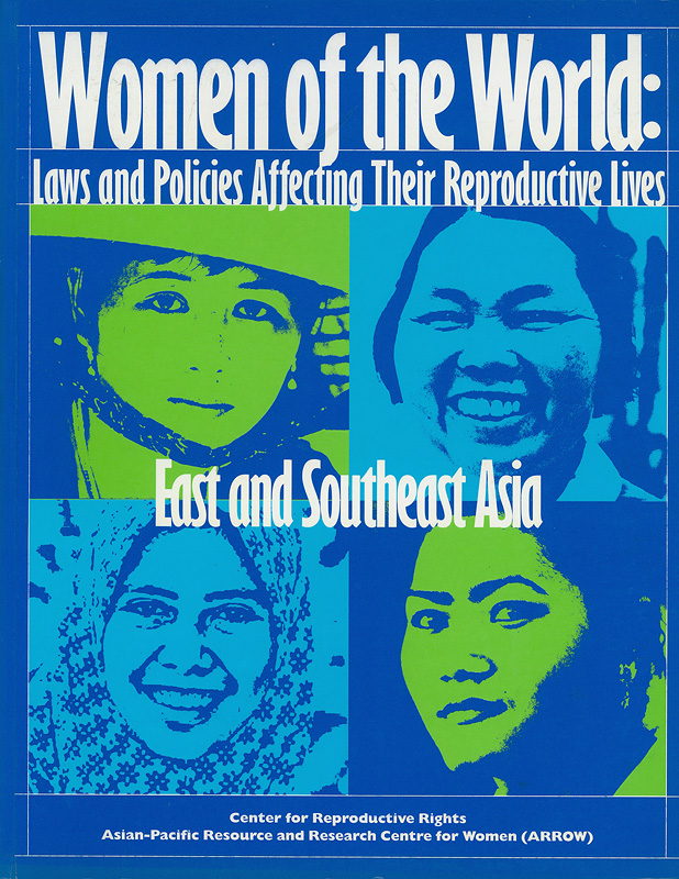 Women of the world :laws and policies affecting their reproductive lives, East and Southeast Asia