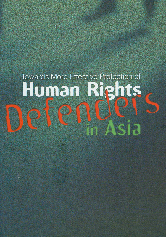 Towards more effective protection of human rights defenders in Asia :a consultation with Ms. Hina Jilani, November 30 - December 1, 2001, Bangkok, Thailand /organisers: Asian Forum for Human Rights and Development, Amnesty International, Human Rights Watch...[et al.]