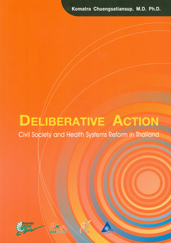Deliberative action :civil society and health systems reform in Thailand /Komatra Chuengsatiansup