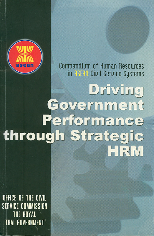 Compendium of human resources in ASEAN Civil Service Systems :driving government performance through strategic HRM/
