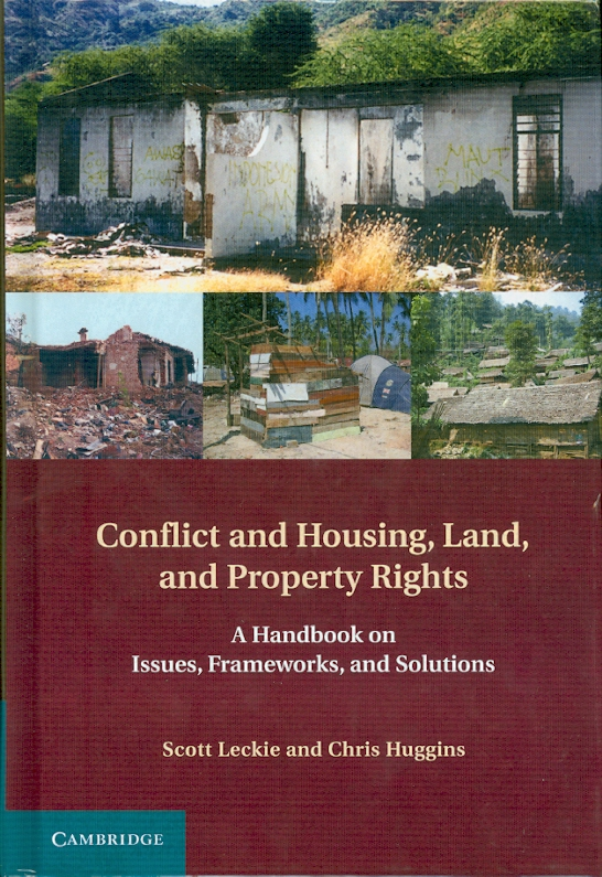 Conflict and housing, land and property rights :a handbook on issues, frameworks, and solutions /Scott Leckie and Chris Huggins